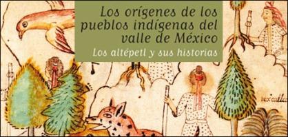 Los Orígenes de los Pueblos Indígenas del Valle de México Los Altépetl y sus Historias