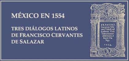 México en 1554, Tres Diálogos Latinos de Francisco Cervantes de Salazar